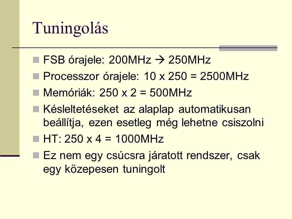 Tuningolás  FSB órajele: 200MHz  250MHz  Processzor órajele: 10 x 250 = 2500MHz  Memóriák: 250 x 2 = 500MHz  Késleltetéseket az alaplap automatik