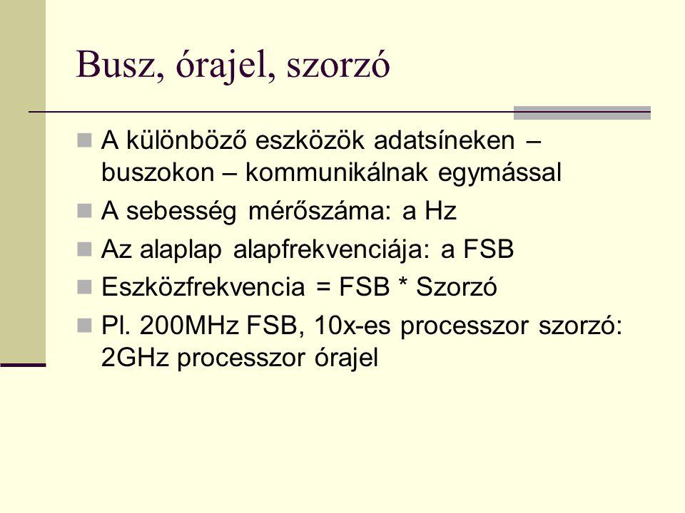 Busz, órajel, szorzó  A különböző eszközök adatsíneken – buszokon – kommunikálnak egymással  A sebesség mérőszáma: a Hz  Az alaplap alapfrekvenciáj