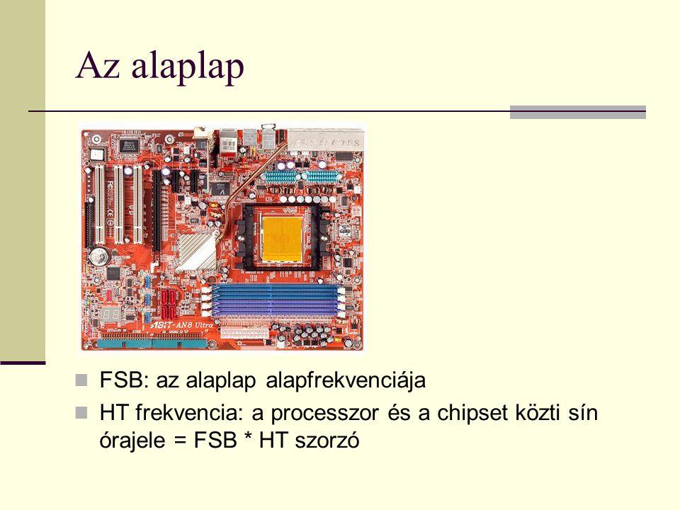 Az alaplap  FSB: az alaplap alapfrekvenciája  HT frekvencia: a processzor és a chipset közti sín órajele = FSB * HT szorzó
