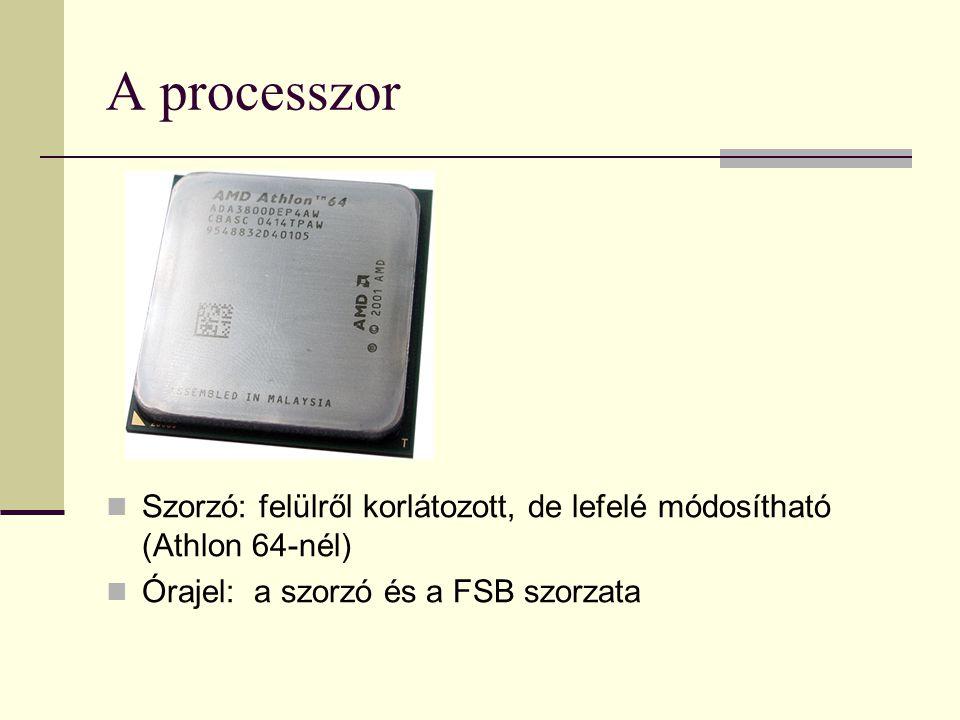A processzor  Szorzó: felülről korlátozott, de lefelé módosítható (Athlon 64-nél)  Órajel: a szorzó és a FSB szorzata