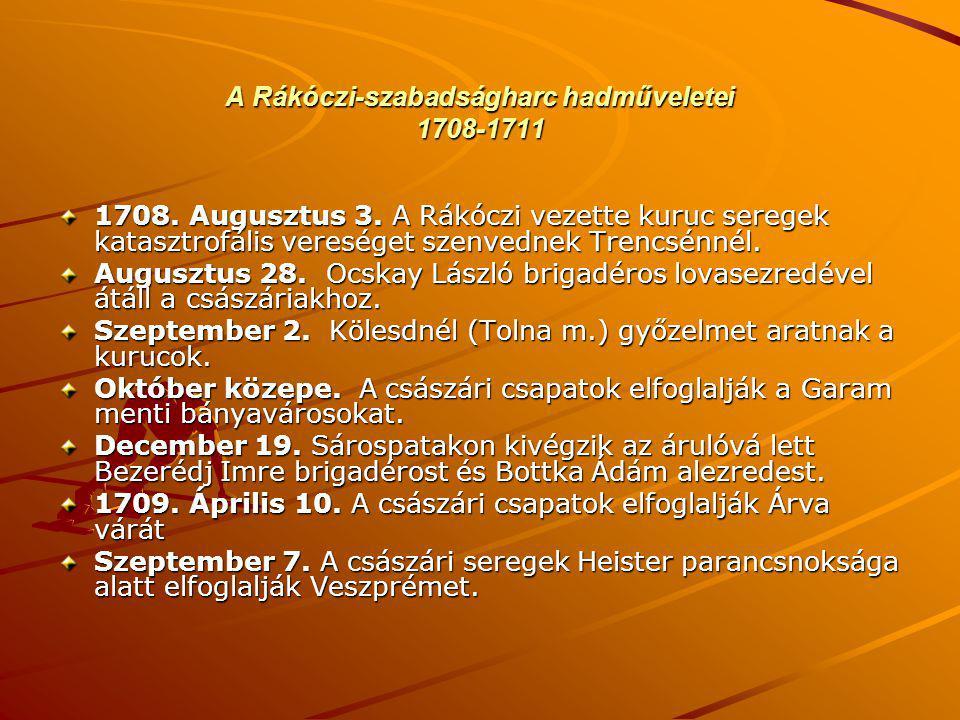 A Rákóczi-szabadságharc hadműveletei 1708-1711 1708. Augusztus 3. A Rákóczi vezette kuruc seregek katasztrofális vereséget szenvednek Trencsénnél. Aug