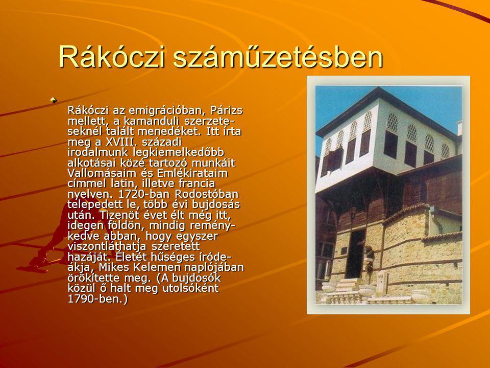 Rákóczi száműzetésben Rákóczi az emigrációban, Párizs mellett, a kamanduli szerzete- seknél talált menedéket. Itt írta meg a XVIII. századi irodalmunk