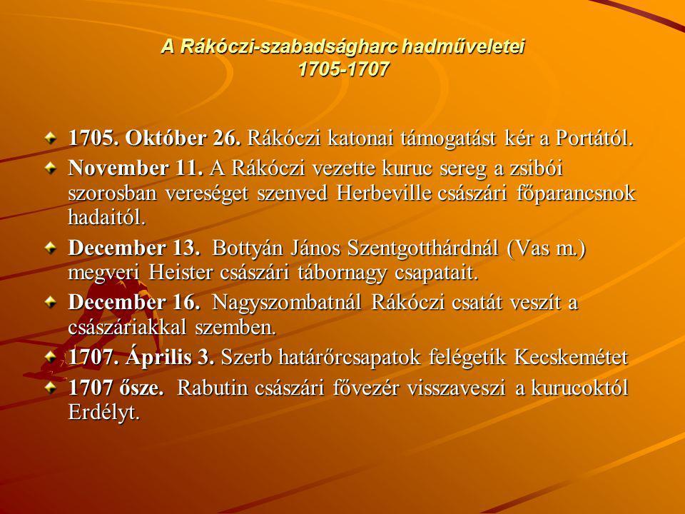 A Rákóczi-szabadságharc hadműveletei 1705-1707 1705. Október 26. Rákóczi katonai támogatást kér a Portától. November 11. A Rákóczi vezette kuruc sereg