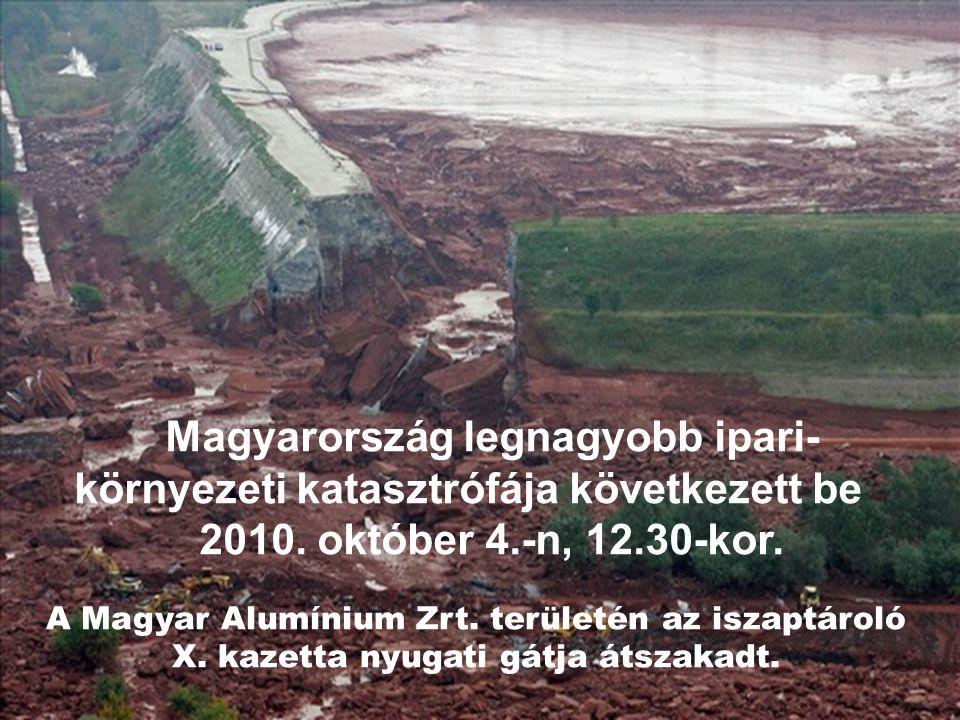 A Magyar Alumínium Zrt. területén az iszaptároló X. kazetta nyugati gátja átszakadt. Magyarország legnagyobb ipari- környezeti katasztrófája következe