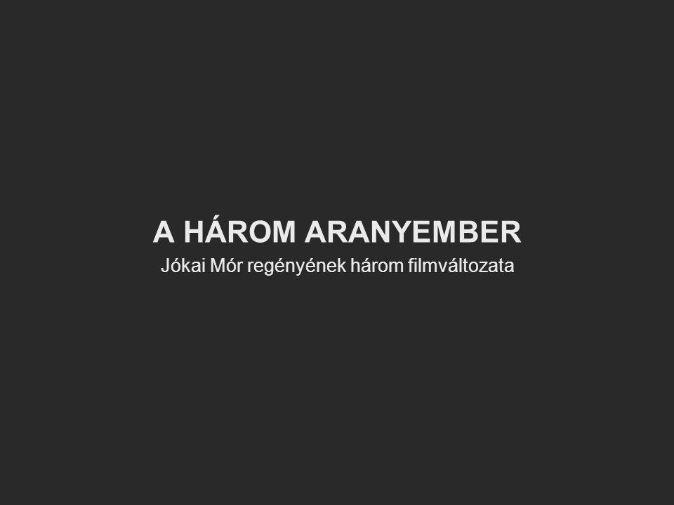 A HÁROM ARANYEMBER Jókai Mór regényének három filmváltozata