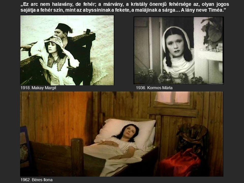 """1918. Makay Margit1936. Kormos Márta 1962. Béres Ilona """"Ez arc nem halavány, de fehér; a márvány, a kristály önerejű fehérsége az, olyan jogos sajátja"""