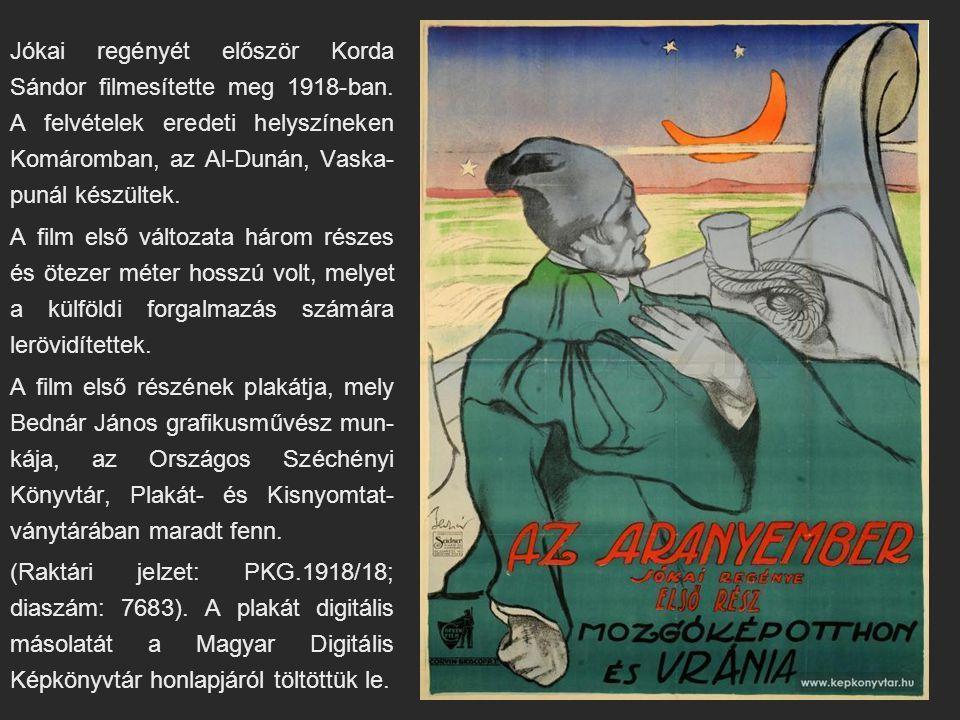 Jókai regényét először Korda Sándor filmesítette meg 1918-ban. A felvételek eredeti helyszíneken Komáromban, az Al-Dunán, Vaska- punál készültek. A fi