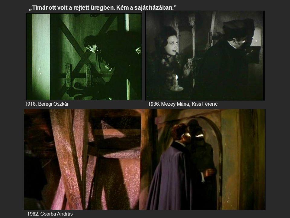 """""""Timár ott volt a rejtett üregben. Kém a saját házában."""" 1918. Beregi Oszkár1936. Mezey Mária, Kiss Ferenc 1962. Csorba András"""