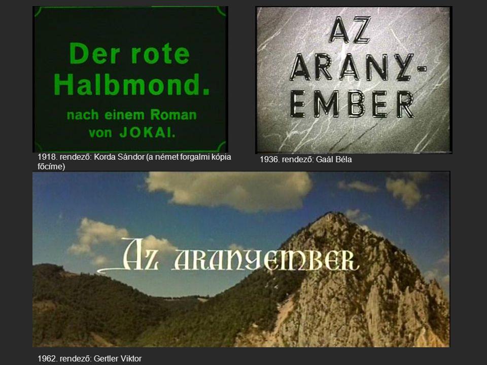 1918. rendező: Korda Sándor (a német forgalmi kópia főcíme) 1936. rendező: Gaál Béla 1962. rendező: Gertler Viktor