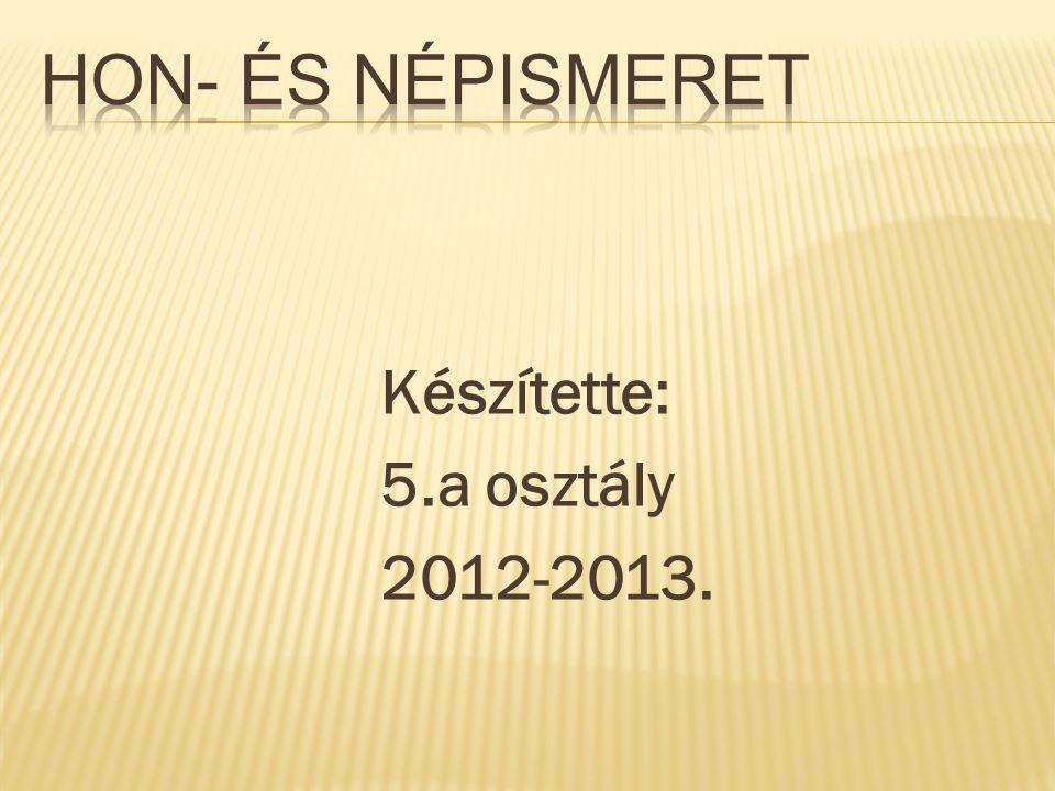 Készítette: 5.a osztály 2012-2013.