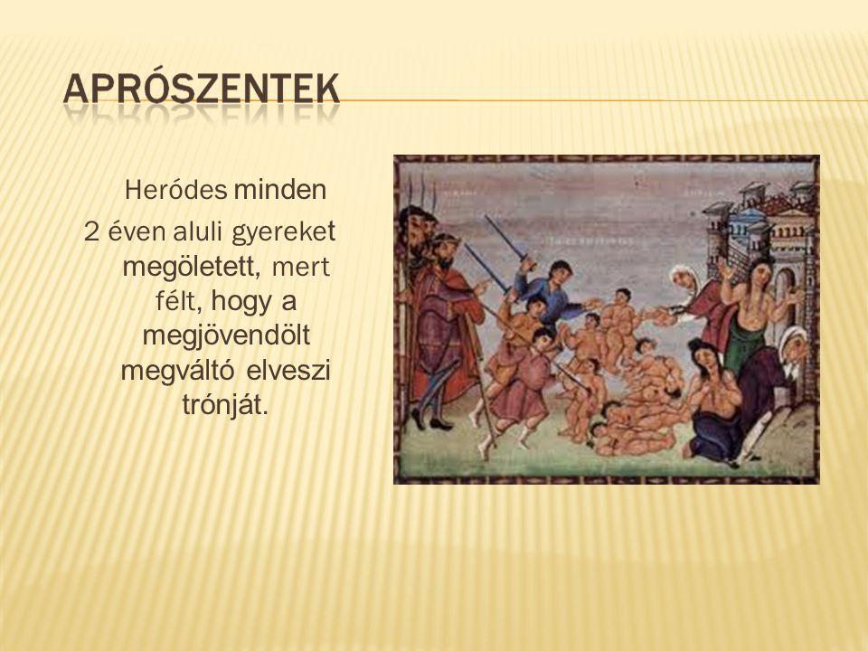 Heródes minden 2 éven aluli gyereke t megöletett, mert félt, hogy a megjövendölt megváltó elveszi trónját.