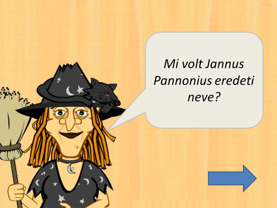 Mi volt Jannus Pannonius eredeti neve?