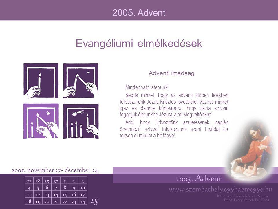 Evangéliumi elmélkedések Mindenható Istenünk! Segíts minket, hogy az adventi időben lélekben felkészüljünk Jézus Krisztus jövetelére! Vezess minket ig