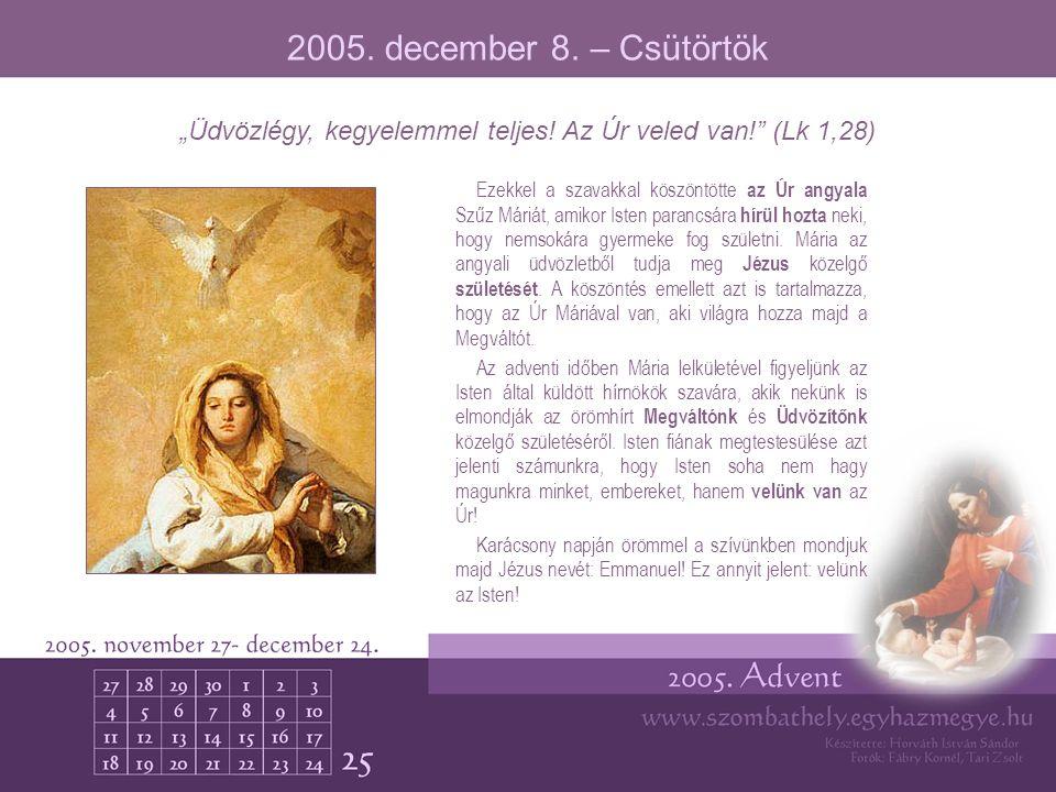 Ezekkel a szavakkal köszöntötte az Úr angyala Szűz Máriát, amikor Isten parancsára hírül hozta neki, hogy nemsokára gyermeke fog születni. Mária az an