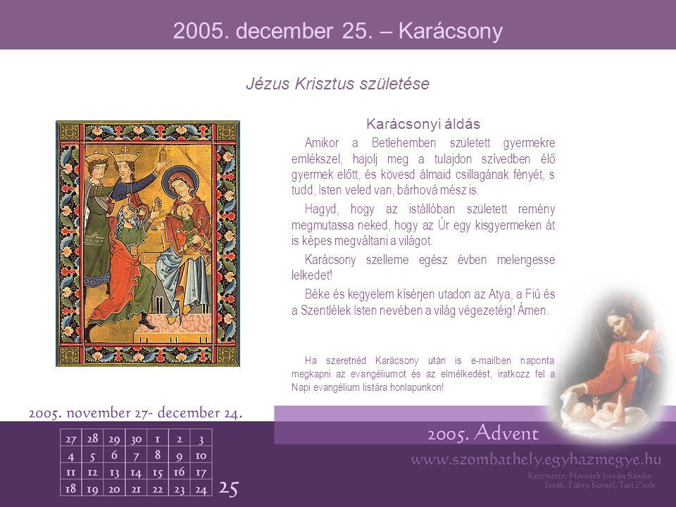 2005. december 25. – Karácsony Karácsonyi áldás Amikor a Betlehemben született gyermekre emlékszel, hajolj meg a tulajdon szívedben élő gyermek előtt,