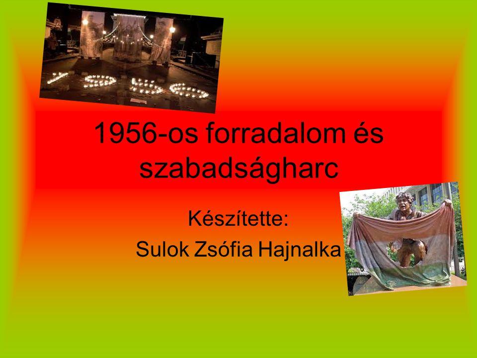 1956-os forradalom és szabadságharc Készítette: Sulok Zsófia Hajnalka