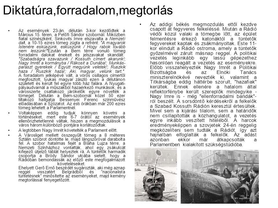 Diktatúra,forradalom,megtorlás •Az események 23-án, délután 3-kor kezdődtek a Március 15. téren, a Petőfi Sándor szobornál. Miközben fiatal színészkén