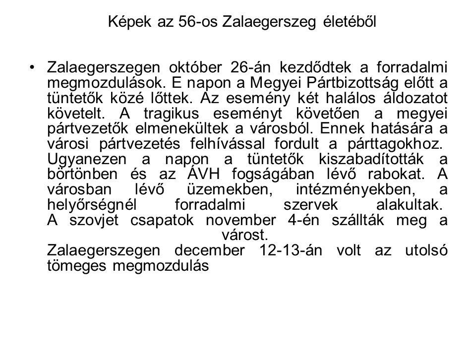Képek az 56-os Zalaegerszeg életéből •Zalaegerszegen október 26-án kezdődtek a forradalmi megmozdulások. E napon a Megyei Pártbizottság előtt a tüntet