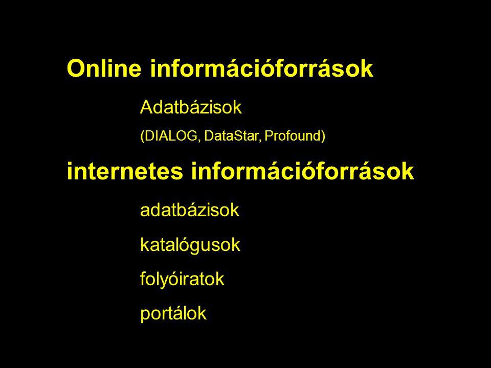 Online információforrások Adatbázisok (DIALOG, DataStar, Profound) internetes információforrások adatbázisok katalógusok folyóiratok portálok
