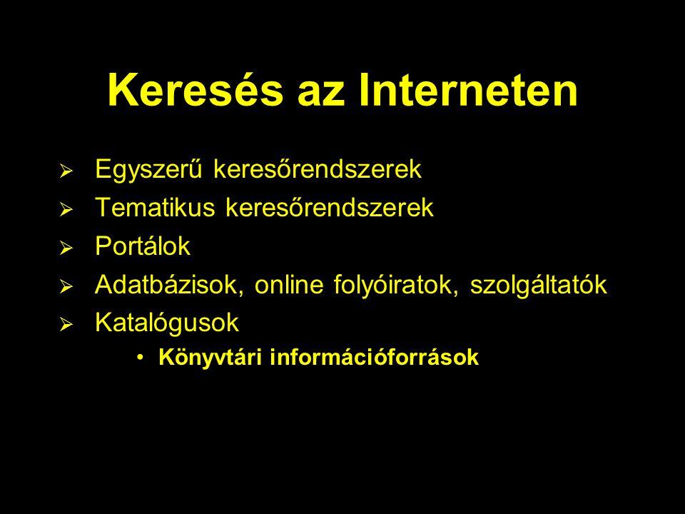 Keresés az Interneten  Egyszerű keresőrendszerek  Tematikus keresőrendszerek  Portálok  Adatbázisok, online folyóiratok, szolgáltatók  Katalóguso