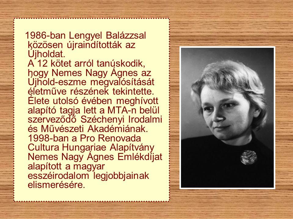 1986-ban Lengyel Balázzsal közösen újraindították az Újholdat. A 12 kötet arról tanúskodik, hogy Nemes Nagy Ágnes az Újhold-eszme megvalósítását életm