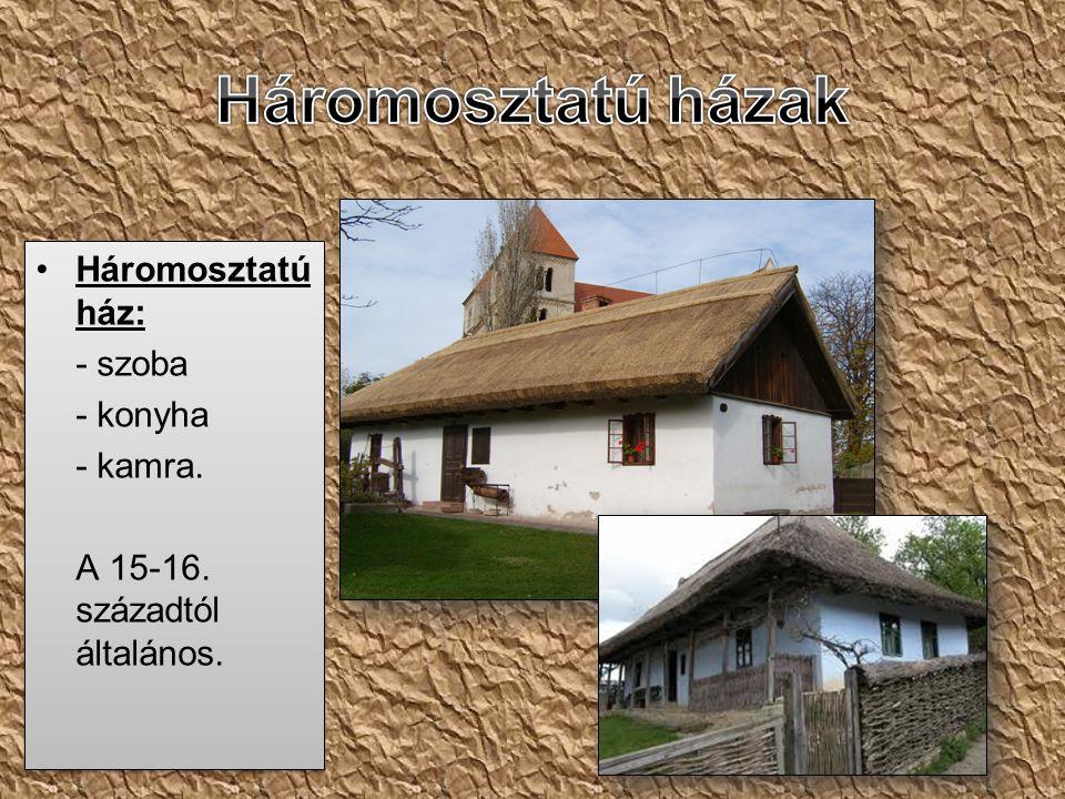 •Háromosztatú ház: - szoba - konyha - kamra. A 15-16. századtól általános. •Háromosztatú ház: - szoba - konyha - kamra. A 15-16. századtól általános.