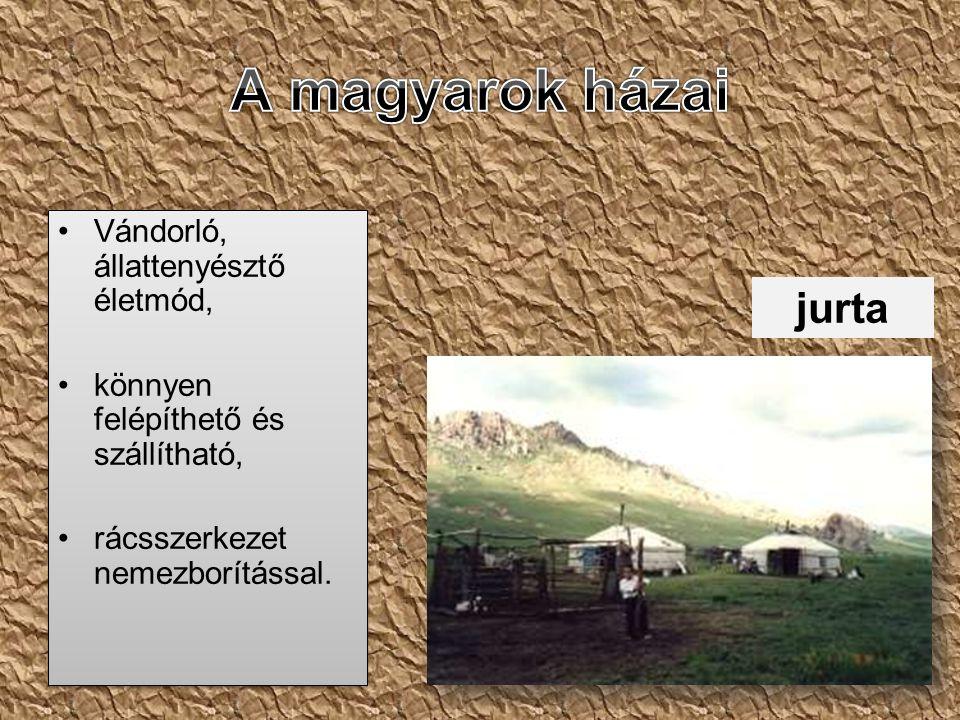 •Vándorló, állattenyésztő életmód, •könnyen felépíthető és szállítható, •rácsszerkezet nemezborítással. •Vándorló, állattenyésztő életmód, •könnyen fe