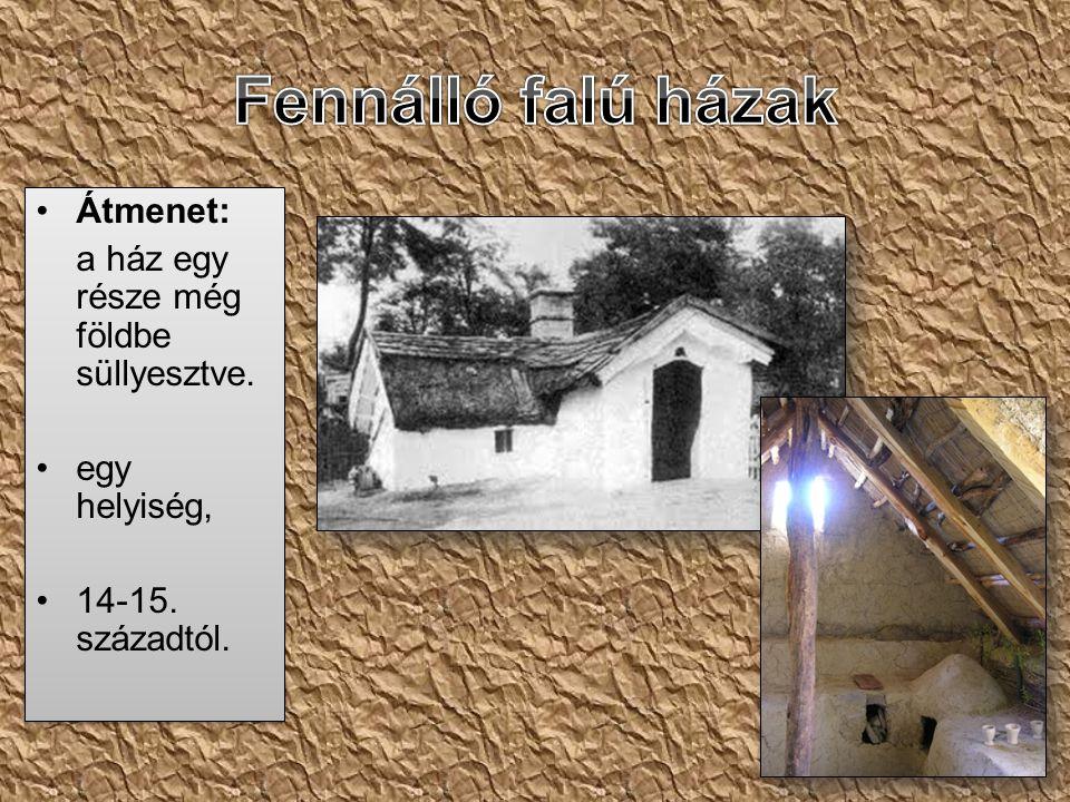 •Átmenet: a ház egy része még földbe süllyesztve. •egy helyiség, •14-15. századtól. •Átmenet: a ház egy része még földbe süllyesztve. •egy helyiség, •