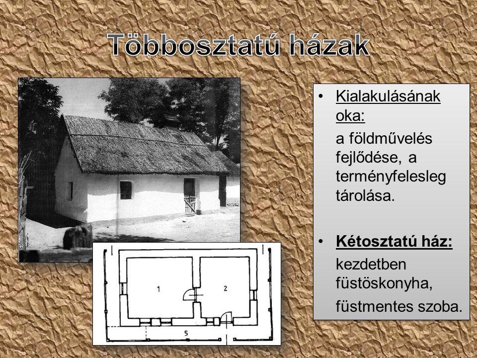 •Kialakulásának oka: a földművelés fejlődése, a terményfelesleg tárolása. •Kétosztatú ház: kezdetben füstöskonyha, füstmentes szoba. •Kialakulásának o