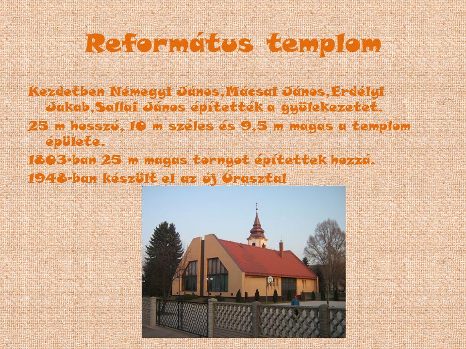 Református templom Kezdetben Némegyi János,Mácsai János,Erdélyi Jakab,Sallai János építették a gyülekezetet. 25 m hosszú, 10 m széles és 9,5 m magas a