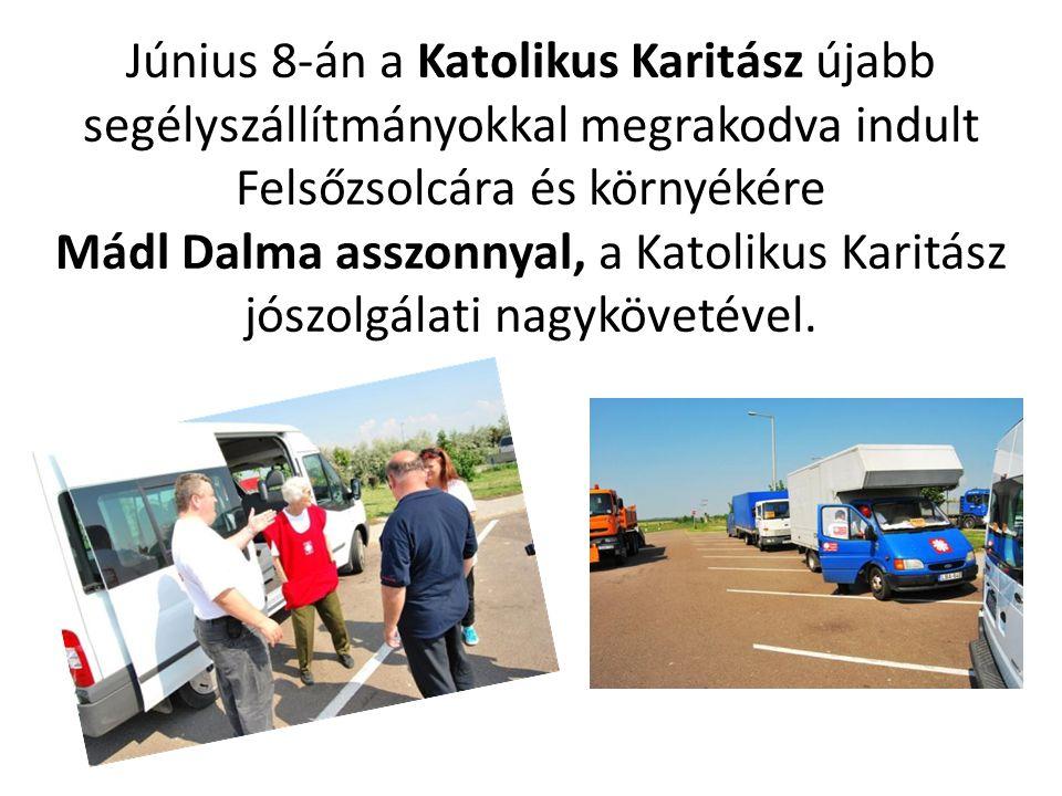 Június 8-án a Katolikus Karitász újabb segélyszállítmányokkal megrakodva indult Felsőzsolcára és környékére Mádl Dalma asszonnyal, a Katolikus Karitász jószolgálati nagykövetével.