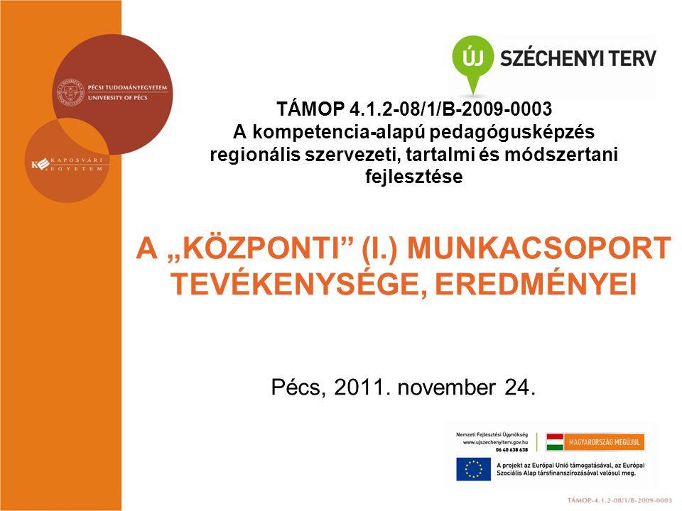 """TÁMOP 4.1.2-08/1/B-2009-0003 A kompetencia-alapú pedagógusképzés regionális szervezeti, tartalmi és módszertani fejlesztése A """"KÖZPONTI"""" (I.) MUNKACSO"""