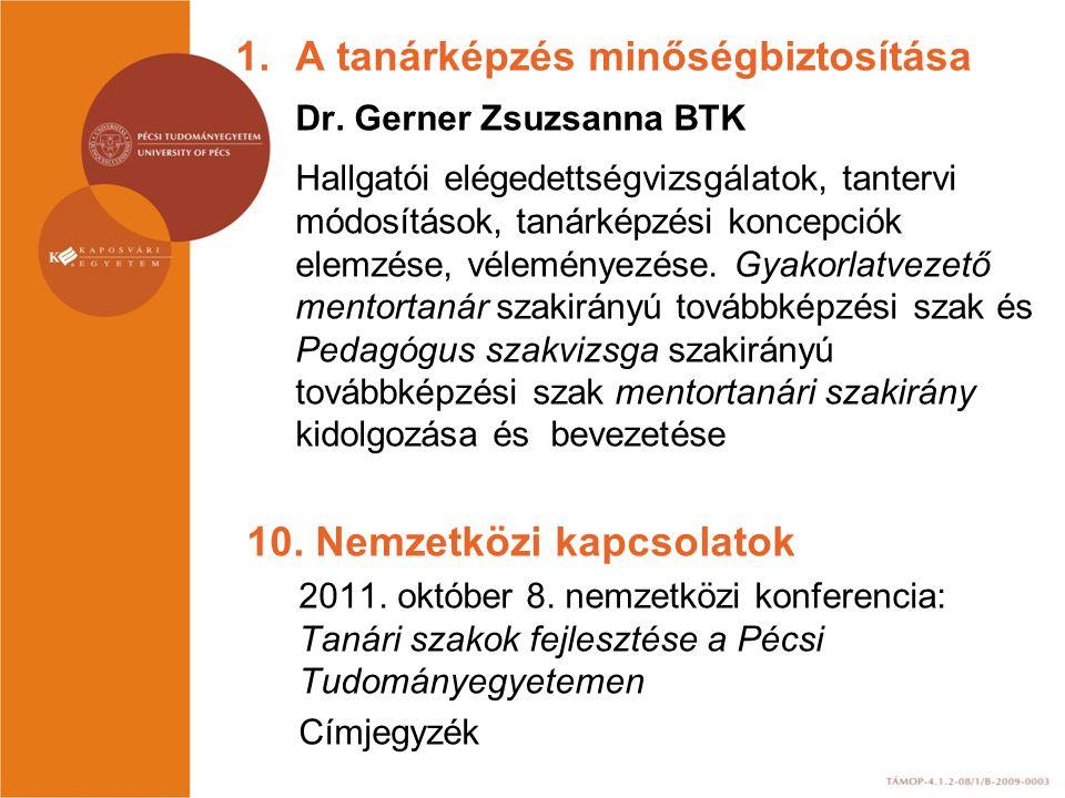 1.A tanárképzés minőségbiztosítása Dr. Gerner Zsuzsanna BTK Hallgatói elégedettségvizsgálatok, tantervi módosítások, tanárképzési koncepciók elemzése,