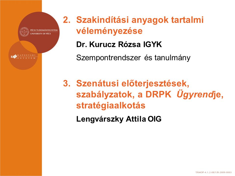 2.Szakindítási anyagok tartalmi véleményezése Dr. Kurucz Rózsa IGYK Szempontrendszer és tanulmány 3.Szenátusi előterjesztések, szabályzatok, a DRPK Üg