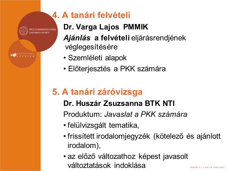 4. A tanári felvételi Dr. Varga Lajos PMMIK Ajánlás a felvételi eljárásrendjének véglegesítésére • Szemléleti alapok • Előterjesztés a PKK számára 5.