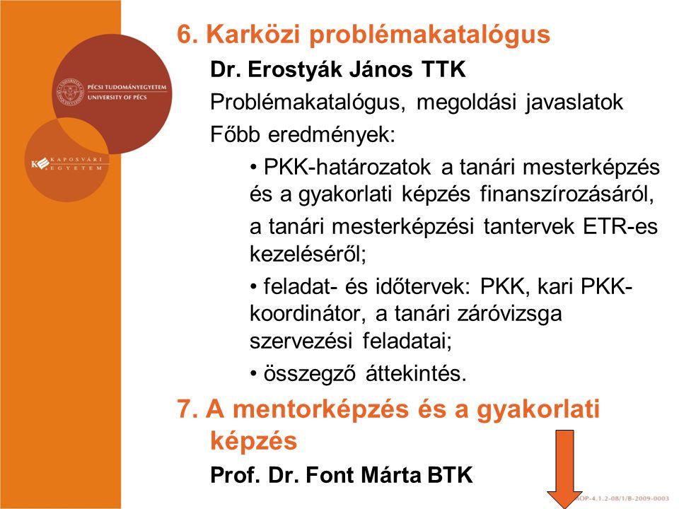 6. Karközi problémakatalógus Dr. Erostyák János TTK Problémakatalógus, megoldási javaslatok Főbb eredmények: • PKK-határozatok a tanári mesterképzés é