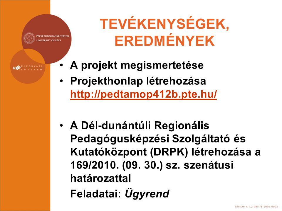 TEVÉKENYSÉGEK, EREDMÉNYEK •A projekt megismertetése •Projekthonlap létrehozása http://pedtamop412b.pte.hu/ http://pedtamop412b.pte.hu/ •A Dél-dunántúl