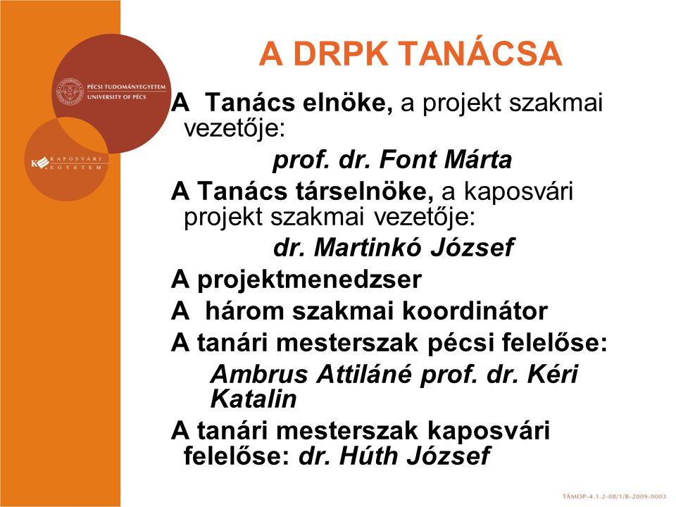 A DRPK TANÁCSA A Tanács elnöke, a projekt szakmai vezetője: prof. dr. Font Márta A Tanács társelnöke, a kaposvári projekt szakmai vezetője: dr. Martin