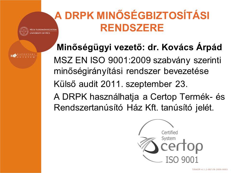 A DRPK MINŐSÉGBIZTOSÍTÁSI RENDSZERE Minőségügyi vezető: dr. Kovács Árpád MSZ EN ISO 9001:2009 szabvány szerinti minőségirányítási rendszer bevezetése