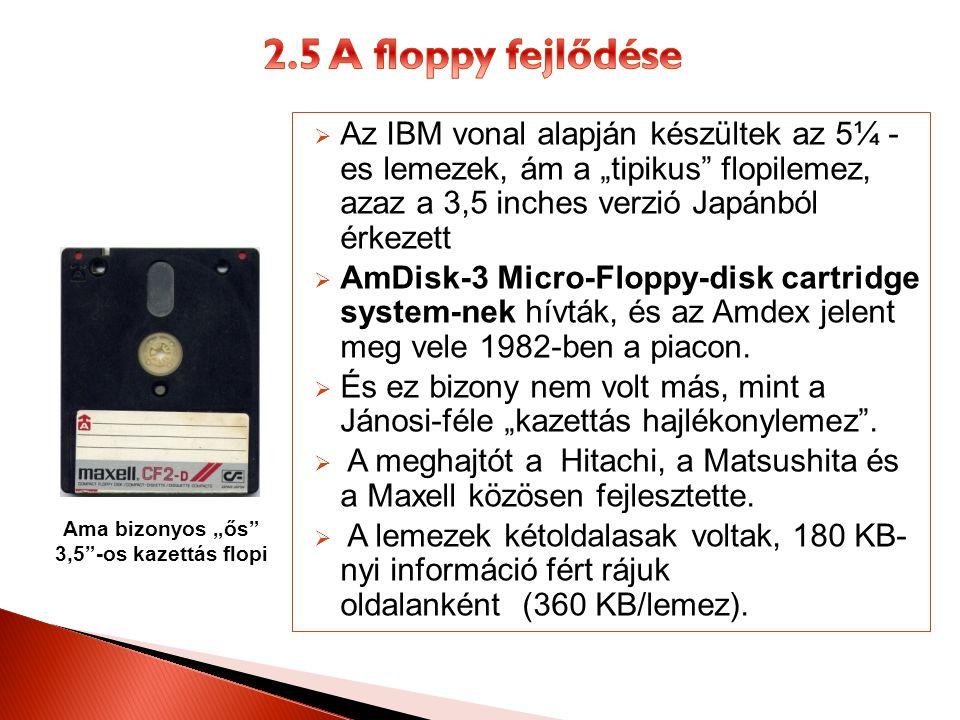 """ Az IBM vonal alapján készültek az 5¼ - es lemezek, ám a """"tipikus flopilemez, azaz a 3,5 inches verzió Japánból érkezett  AmDisk-3 Micro-Floppy-disk cartridge system-nek hívták, és az Amdex jelent meg vele 1982-ben a piacon."""