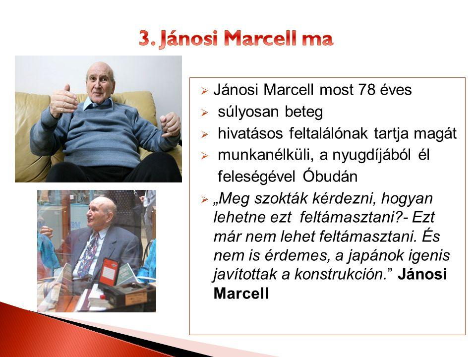 """ Jánosi Marcell most 78 éves  súlyosan beteg  hivatásos feltalálónak tartja magát  munkanélküli, a nyugdíjából él feleségével Óbudán  """"Meg szoktá"""
