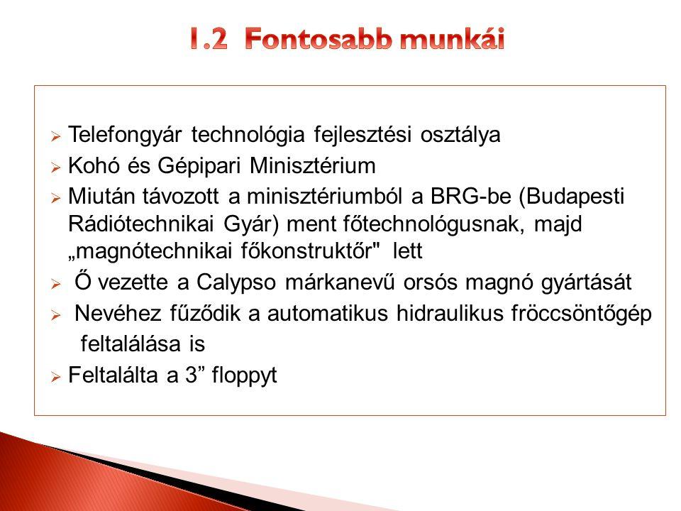  Telefongyár technológia fejlesztési osztálya  Kohó és Gépipari Minisztérium  Miután távozott a minisztériumból a BRG-be (Budapesti Rádiótechnikai