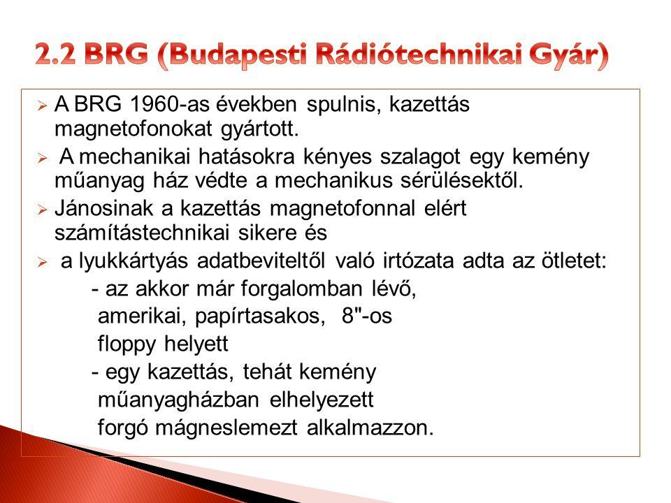  A BRG 1960-as években spulnis, kazettás magnetofonokat gyártott.  A mechanikai hatásokra kényes szalagot egy kemény műanyag ház védte a mechanikus
