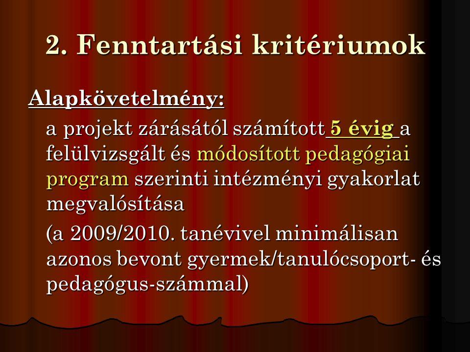 2. Fenntartási kritériumok Alapkövetelmény: a projekt zárásától számított 5 évig a felülvizsgált és módosított pedagógiai program szerinti intézményi