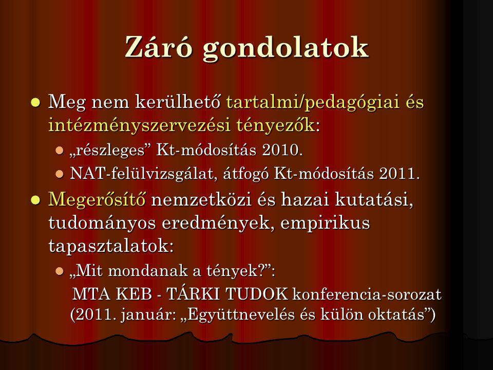 """Záró gondolatok  Meg nem kerülhető tartalmi/pedagógiai és intézményszervezési tényezők:  """"részleges"""" Kt-módosítás 2010.  NAT-felülvizsgálat, átfogó"""