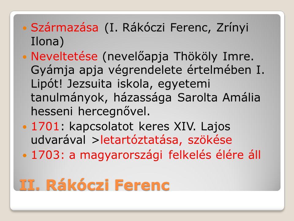 II. Rákóczi Ferenc  Származása (I. Rákóczi Ferenc, Zrínyi Ilona)  Neveltetése (nevelőapja Thököly Imre. Gyámja apja végrendelete értelmében I. Lipót