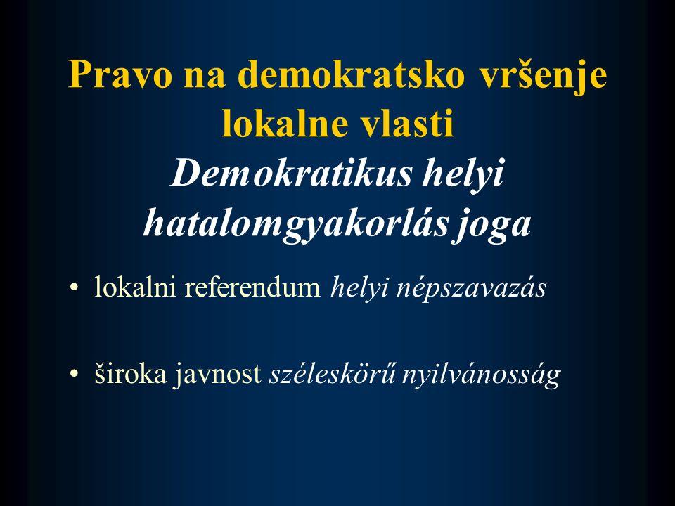 Pravo na demokratsko vršenje lokalne vlasti Demokratikus helyi hatalomgyakorlás joga •lokalni referendum helyi népszavazás •široka javnost széleskörű nyilvánosság