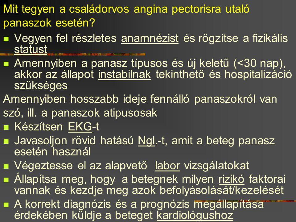 Mit tegyen a családorvos angina pectorisra utaló panaszok esetén?  Vegyen fel részletes anamnézist és rögzítse a fizikális statust  Amennyiben a pan