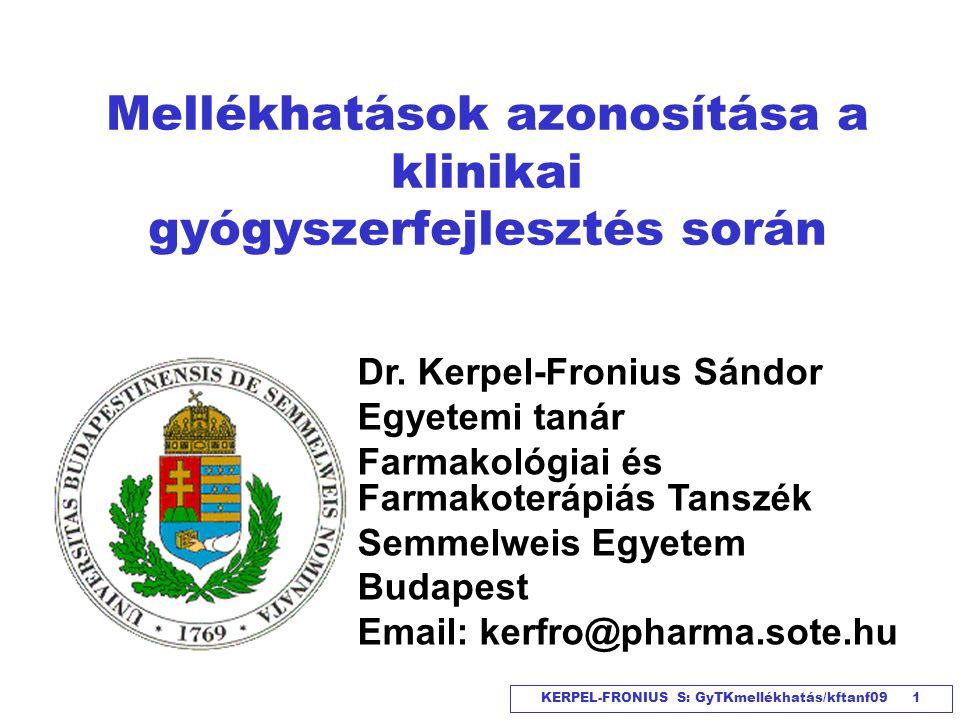 KERPEL-FRONIUS S: GyTKmellékhatás/kftanf09 1 Mellékhatások azonosítása a klinikai gyógyszerfejlesztés során Dr. Kerpel-Fronius Sándor Egyetemi tanár F