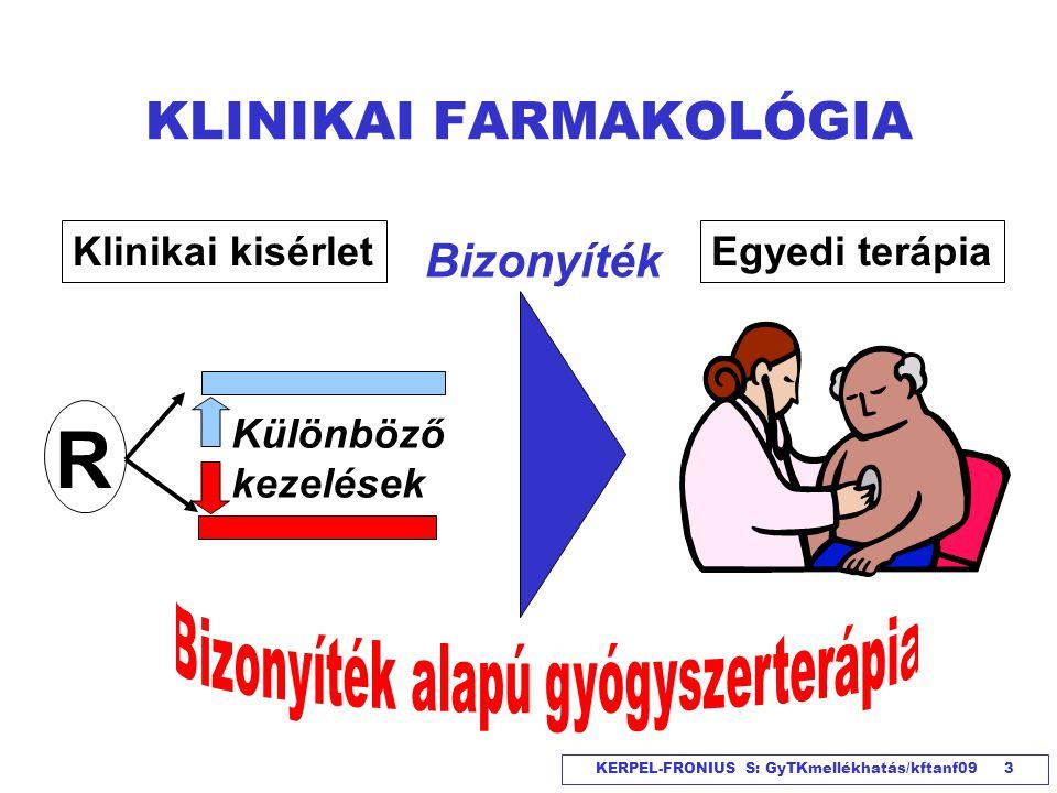 KERPEL-FRONIUS S: GyTKmellékhatás/kftanf09 3 KLINIKAI FARMAKOLÓGIA R Különböző kezelések Klinikai kisérletEgyedi terápia Bizonyíték